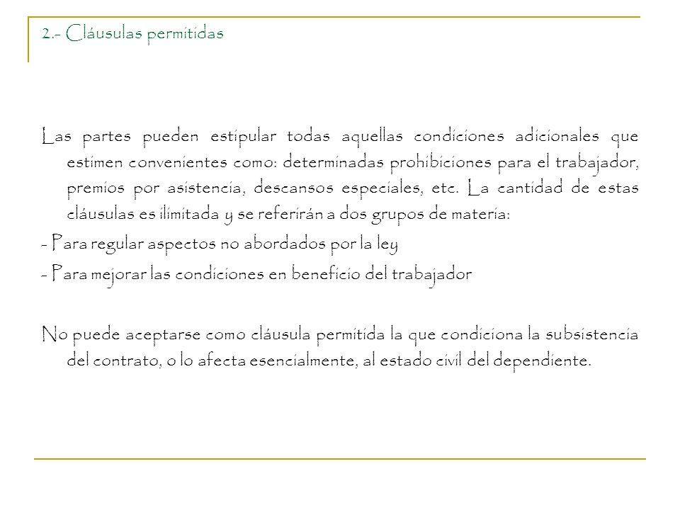 2.- Cláusulas permitidas Las partes pueden estipular todas aquellas condiciones adicionales que estimen convenientes como: determinadas prohibiciones