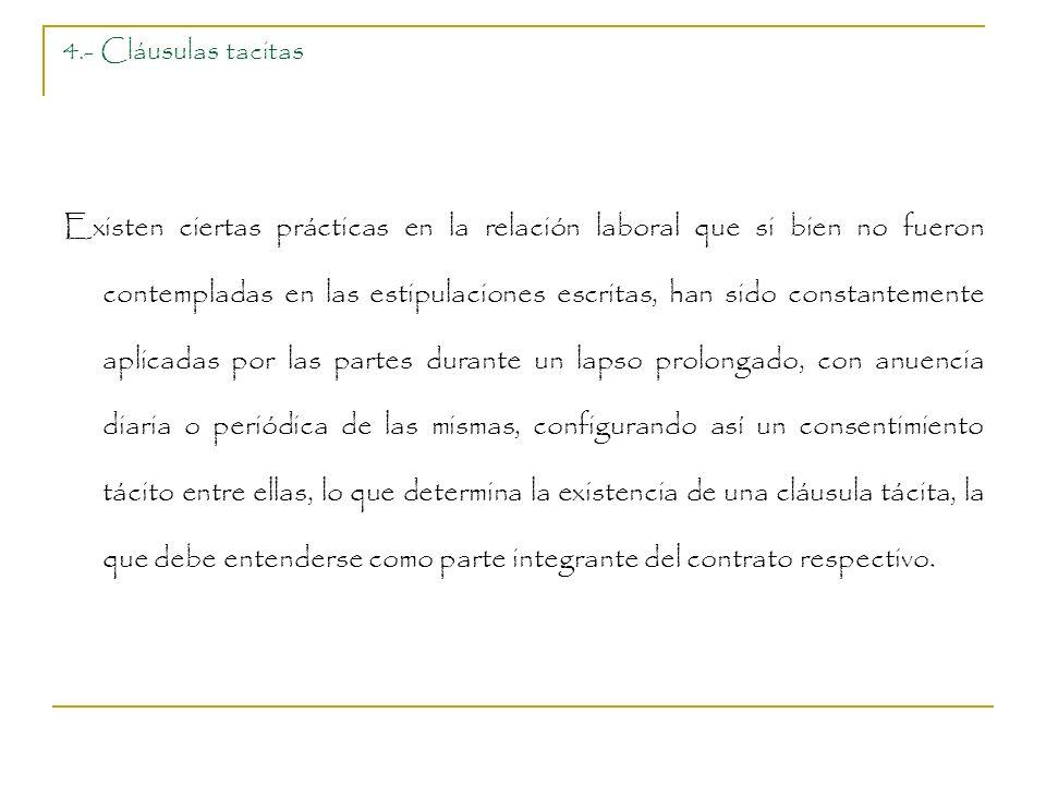 4.- Cláusulas tacitas Existen ciertas prácticas en la relación laboral que si bien no fueron contempladas en las estipulaciones escritas, han sido con