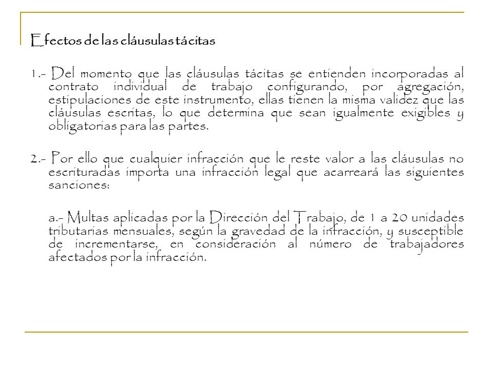 Efectos de las cláusulas tácitas 1.- Del momento que las cláusulas tácitas se entienden incorporadas al contrato individual de trabajo configurando, p