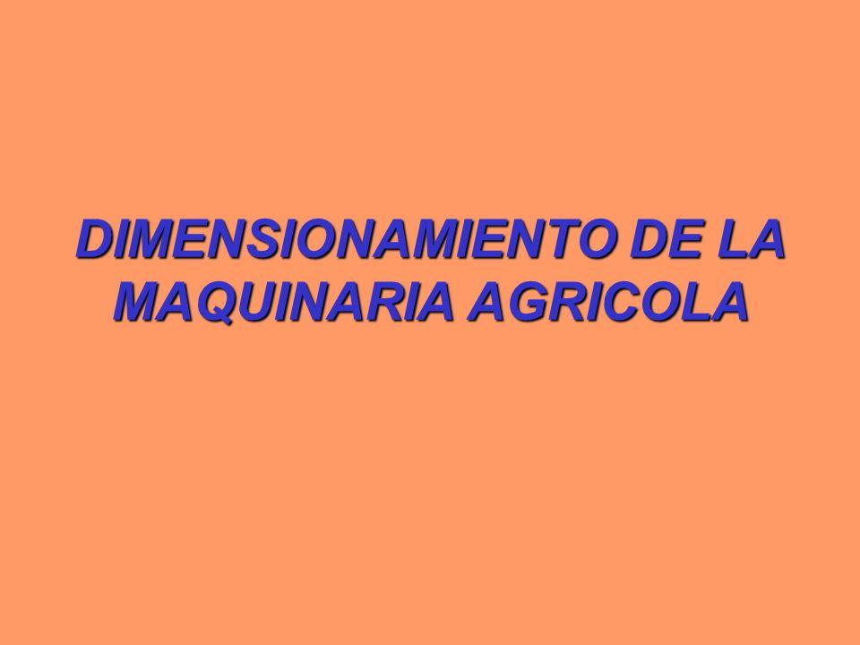 DIMENSIONAMIENTO DE LA MAQUINARIA AGRICOLA