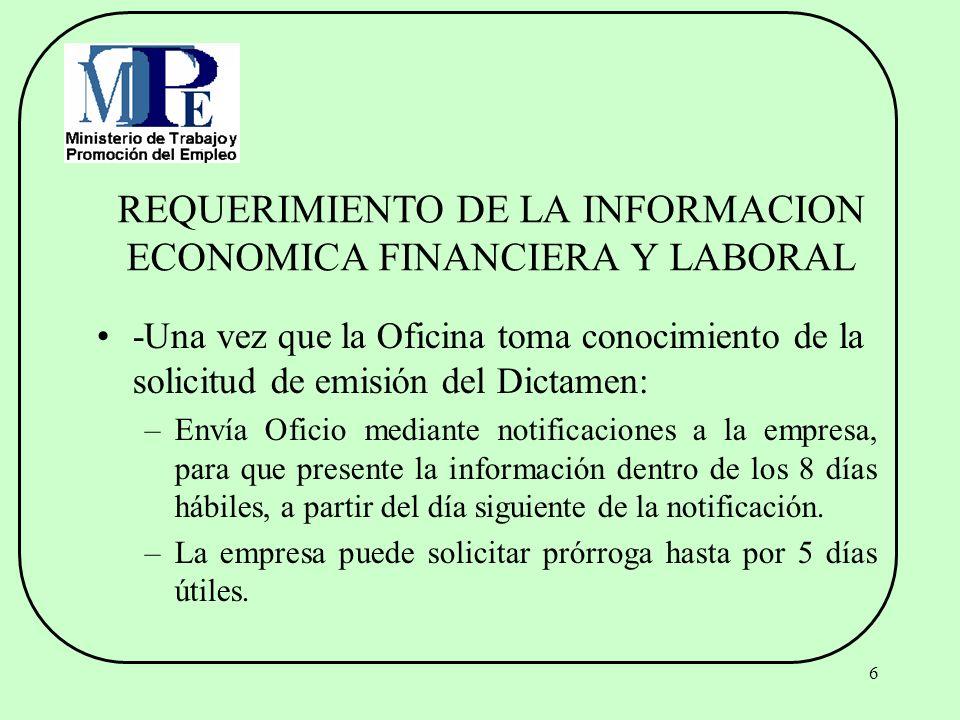 6 REQUERIMIENTO DE LA INFORMACION ECONOMICA FINANCIERA Y LABORAL -Una vez que la Oficina toma conocimiento de la solicitud de emisión del Dictamen: –E