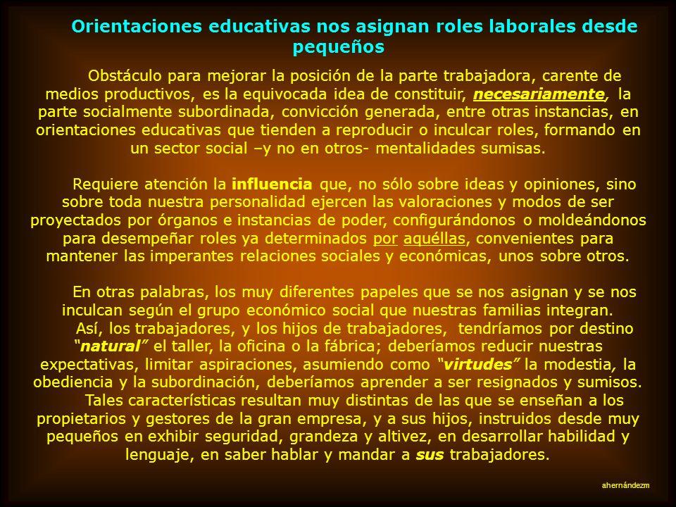 Sistema educativo y trabajo Es evidente que el sistema de enseñanza comunica, distribuye y legitima, determinadas visiones del mundo y de las relacion