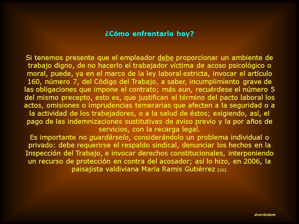 Respecto de la legislación cuya fuente directa es el Estado chileno, sin haber abordado de modo directo y expreso el acoso psicológico o moral, son mú