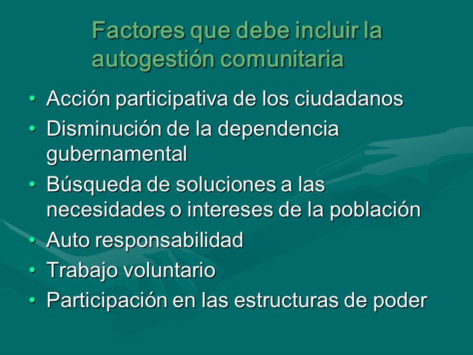 Factores que debe incluir la autogestión comunitaria Acción participativa de los ciudadanosAcción participativa de los ciudadanos Disminución de la de