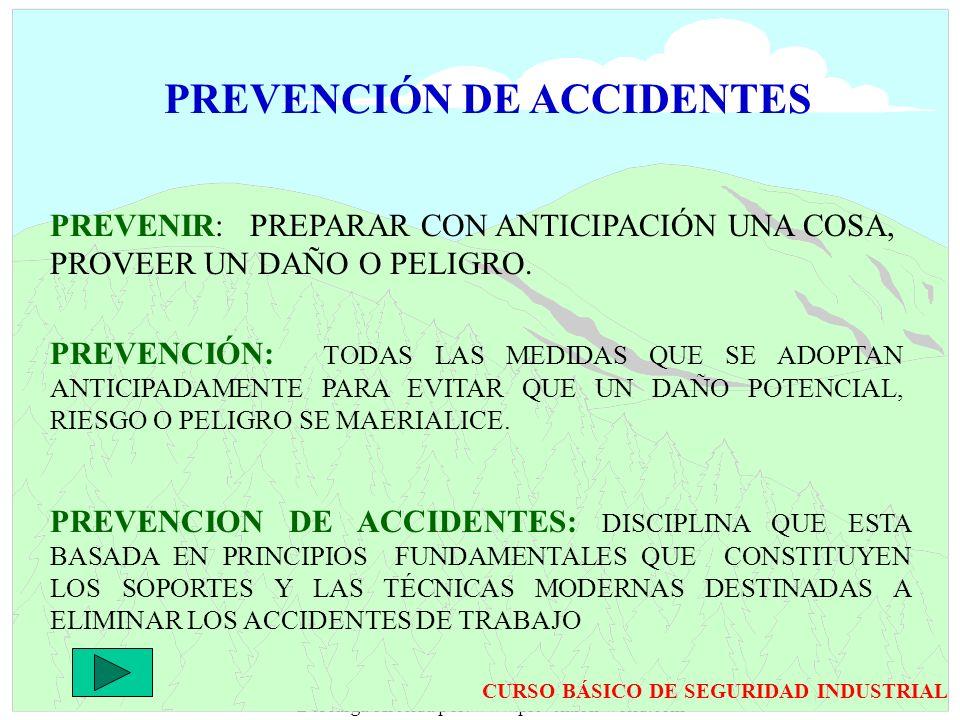 Enviado por: CEDPE Descarga ofrecida por: www.prevention-world.com PREVENCIÓN DE ACCIDENTES PREVENIR: PREPARAR CON ANTICIPACIÓN UNA COSA, PROVEER UN D