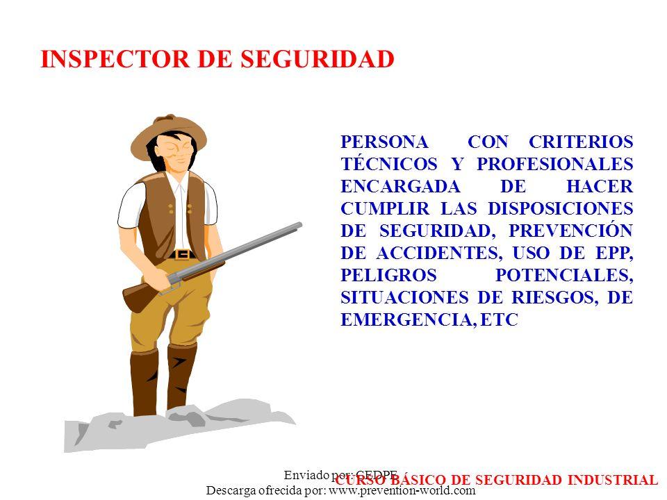 Enviado por: CEDPE Descarga ofrecida por: www.prevention-world.com INSPECTOR DE SEGURIDAD PERSONA CON CRITERIOS TÉCNICOS Y PROFESIONALES ENCARGADA DE