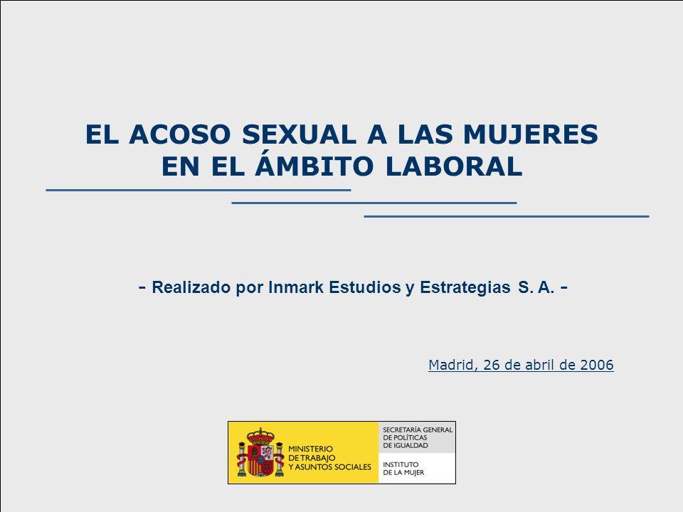 1 EL ACOSO SEXUAL A LAS MUJERES EN EL ÁMBITO LABORAL - Realizado por Inmark Estudios y Estrategias S. A. - Madrid, 26 de abril de 2006
