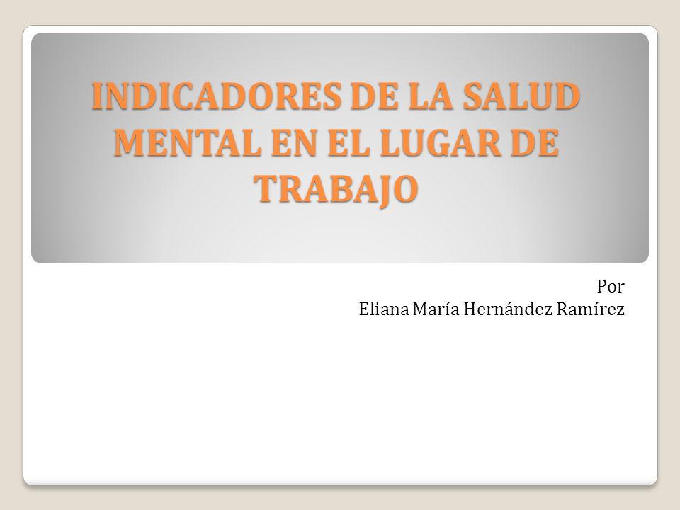 INDICADORES DE LA SALUD MENTAL EN EL LUGAR DE TRABAJO Por Eliana María Hernández Ramírez
