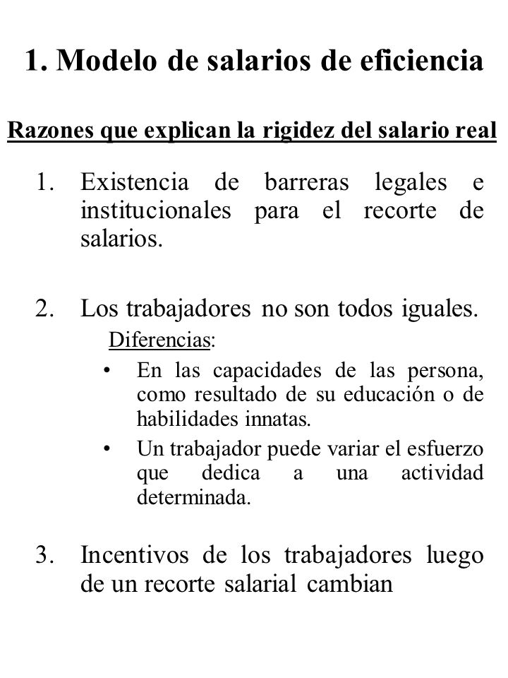 Razones que explican la rigidez del salario real 1.Existencia de barreras legales e institucionales para el recorte de salarios. 2.Los trabajadores no