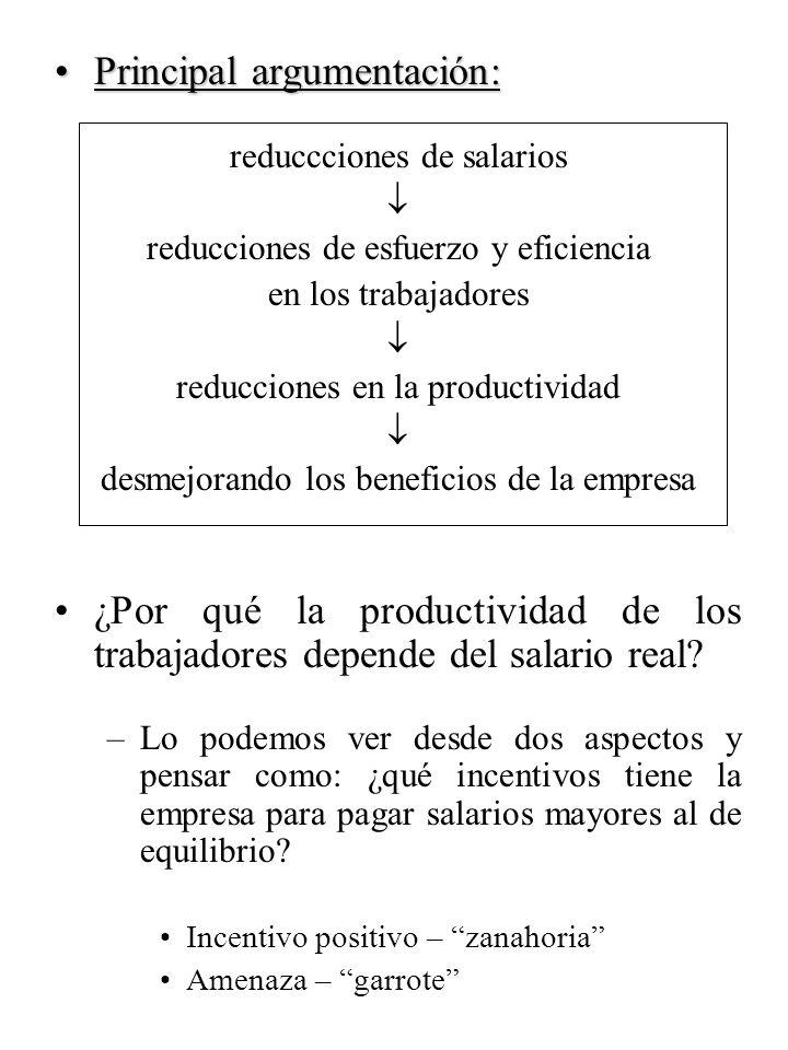 Principal argumentación:Principal argumentación: reduccciones de salarios reducciones de esfuerzo y eficiencia en los trabajadores reducciones en la p