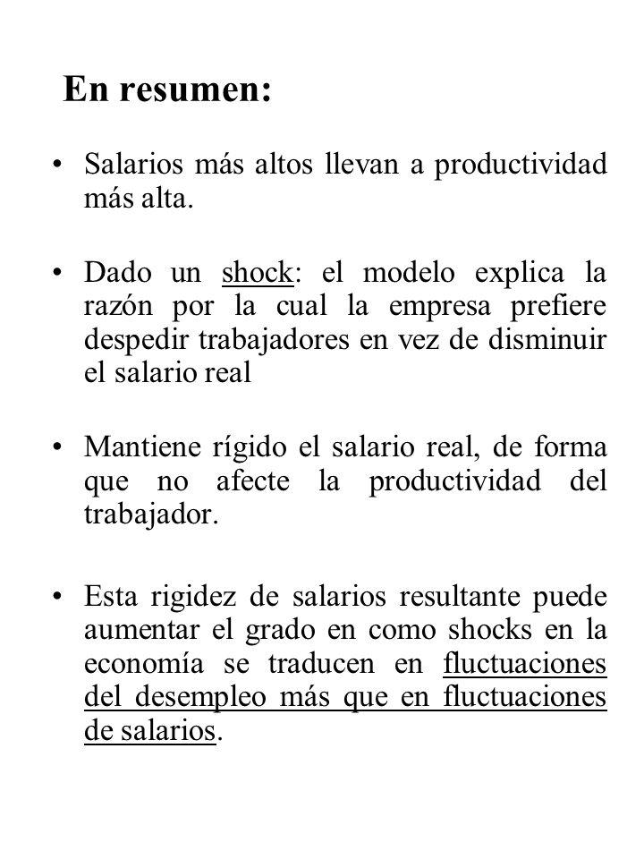 En resumen: Salarios más altos llevan a productividad más alta. Dado un shock: el modelo explica la razón por la cual la empresa prefiere despedir tra