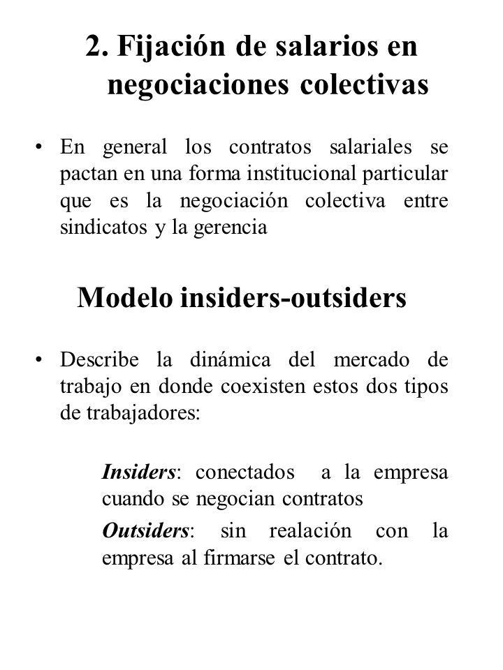 En general los contratos salariales se pactan en una forma institucional particular que es la negociación colectiva entre sindicatos y la gerencia Mod