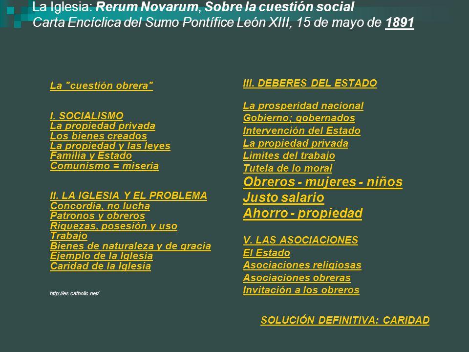 La Iglesia: Rerum Novarum, Sobre la cuestión social Carta Encíclica del Sumo Pontífice León XIII, 15 de mayo de 1891 La