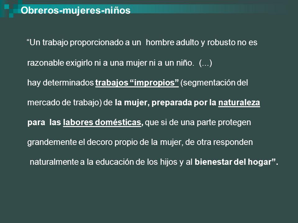 Obreros-mujeres-niños Un trabajo proporcionado a un hombre adulto y robusto no es razonable exigirlo ni a una mujer ni a un niño. (...) hay determinad