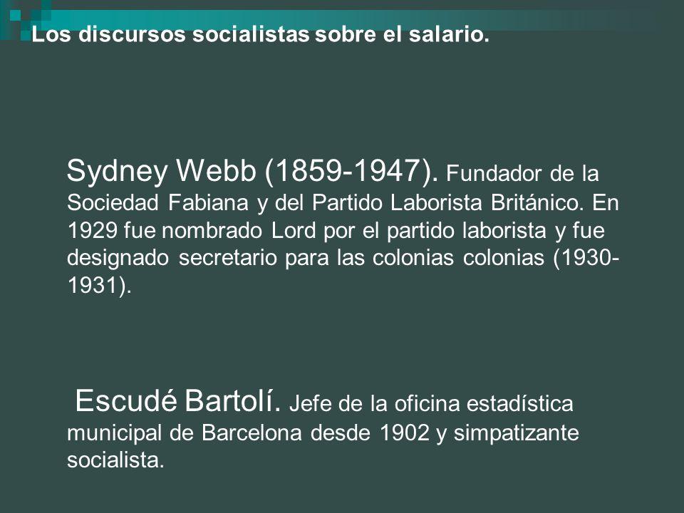 Los discursos socialistas sobre el salario. Sydney Webb (1859-1947). Fundador de la Sociedad Fabiana y del Partido Laborista Británico. En 1929 fue no