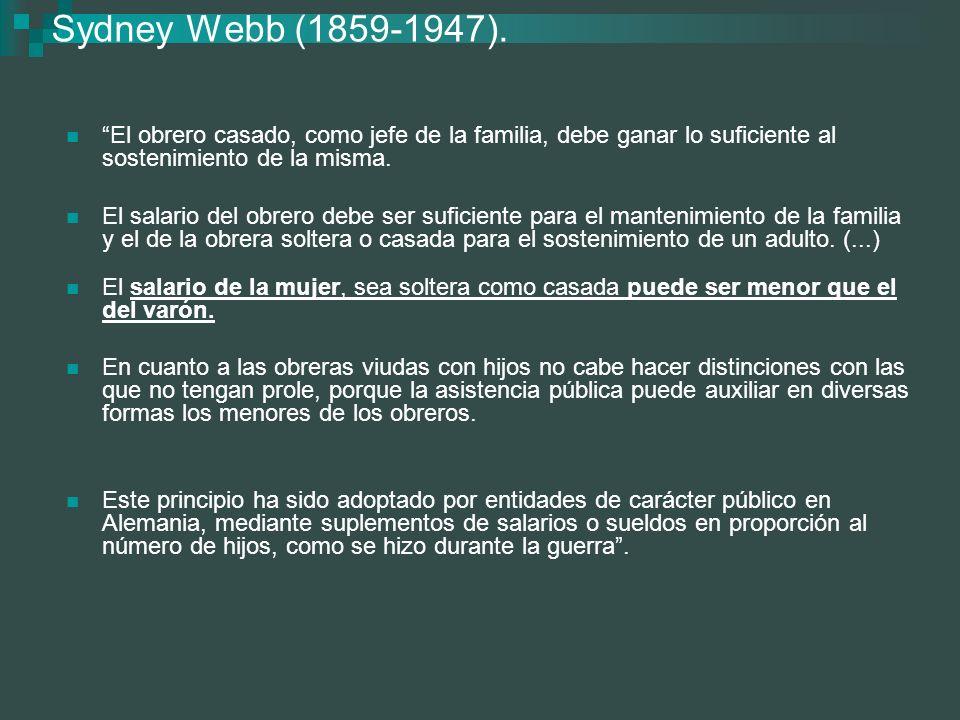 Sydney Webb (1859-1947). El obrero casado, como jefe de la familia, debe ganar lo suficiente al sostenimiento de la misma. El salario del obrero debe