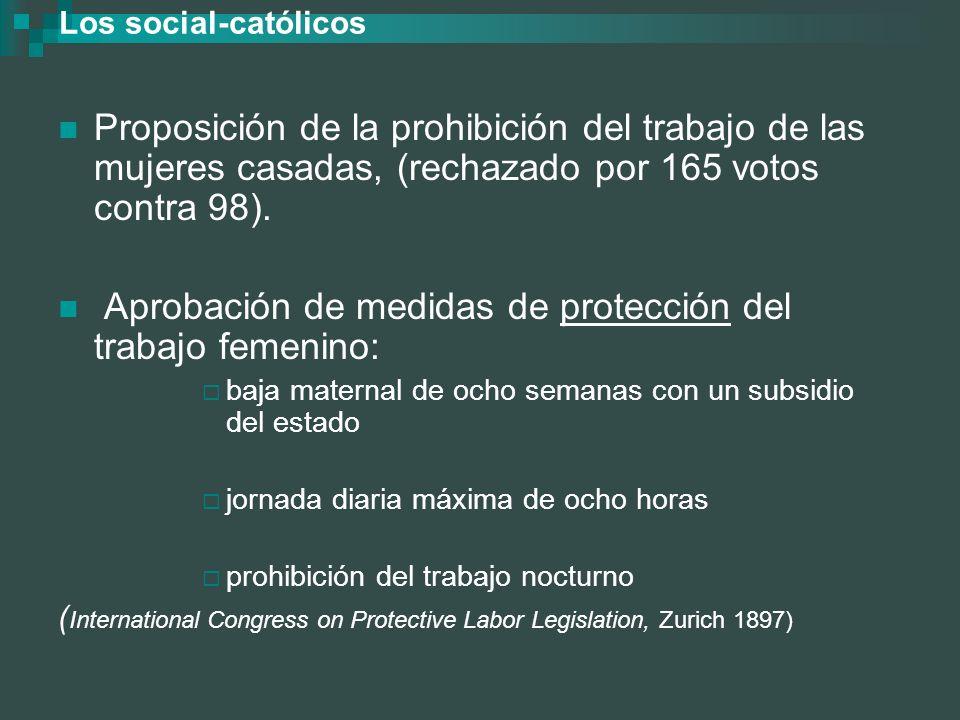 Los social-católicos Proposición de la prohibición del trabajo de las mujeres casadas, (rechazado por 165 votos contra 98). Aprobación de medidas de p