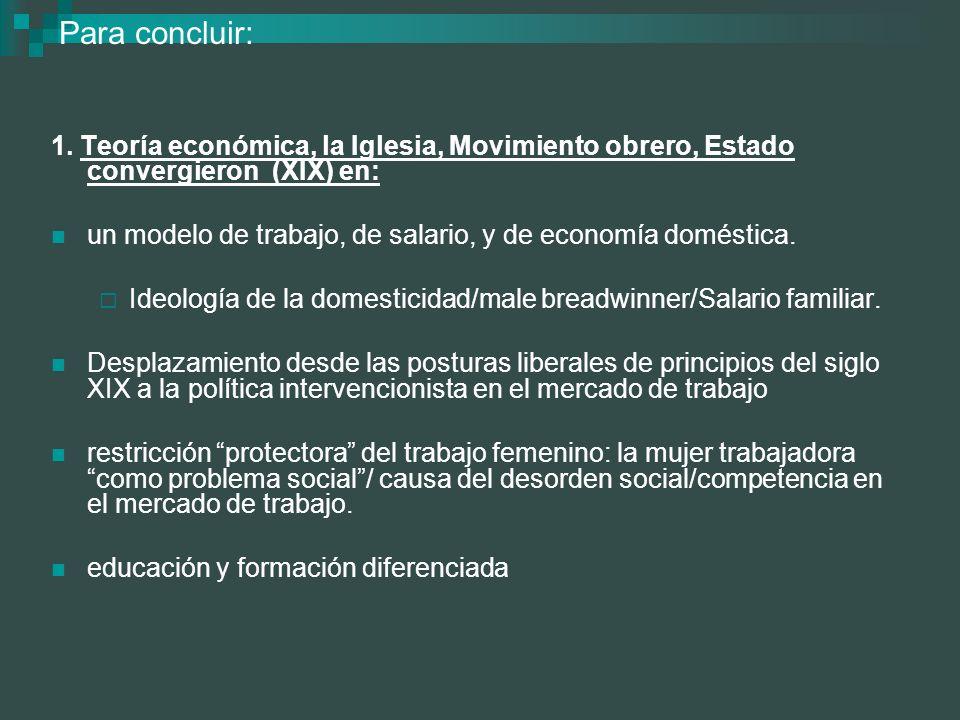 Para concluir: 1. Teoría económica, la Iglesia, Movimiento obrero, Estado convergieron (XIX) en: un modelo de trabajo, de salario, y de economía domés
