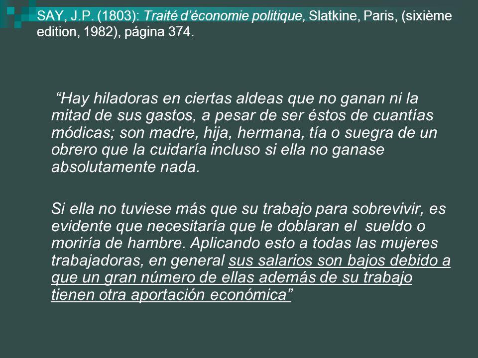 SAY, J.P. (1803): Traité déconomie politique, Slatkine, Paris, (sixième edition, 1982), página 374. Hay hiladoras en ciertas aldeas que no ganan ni la