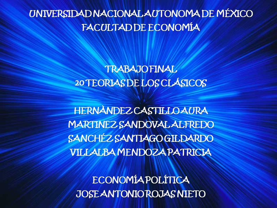 UNIVERSIDAD NACIONAL AUTONOMA DE MÉXICO FACULTAD DE ECONOMÍA TRABAJO FINAL 20 TEORIAS DE LOS CLÁSICOS HERNÀNDEZ CASTILLO AURA MARTINEZ SANDOVAL ALFRED