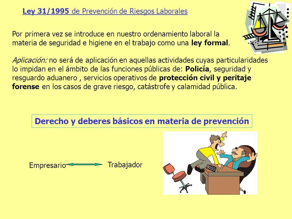 Ley 31/1995 de Prevención de Riesgos Laborales Por primera vez se introduce en nuestro ordenamiento laboral la materia de seguridad e higiene en el tr