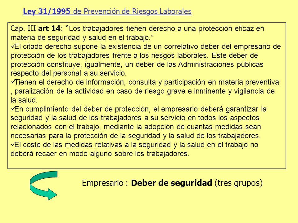 Ley 31/1995 de Prevención de Riesgos Laborales Cap. III art 14: Los trabajadores tienen derecho a una protección eficaz en materia de seguridad y salu