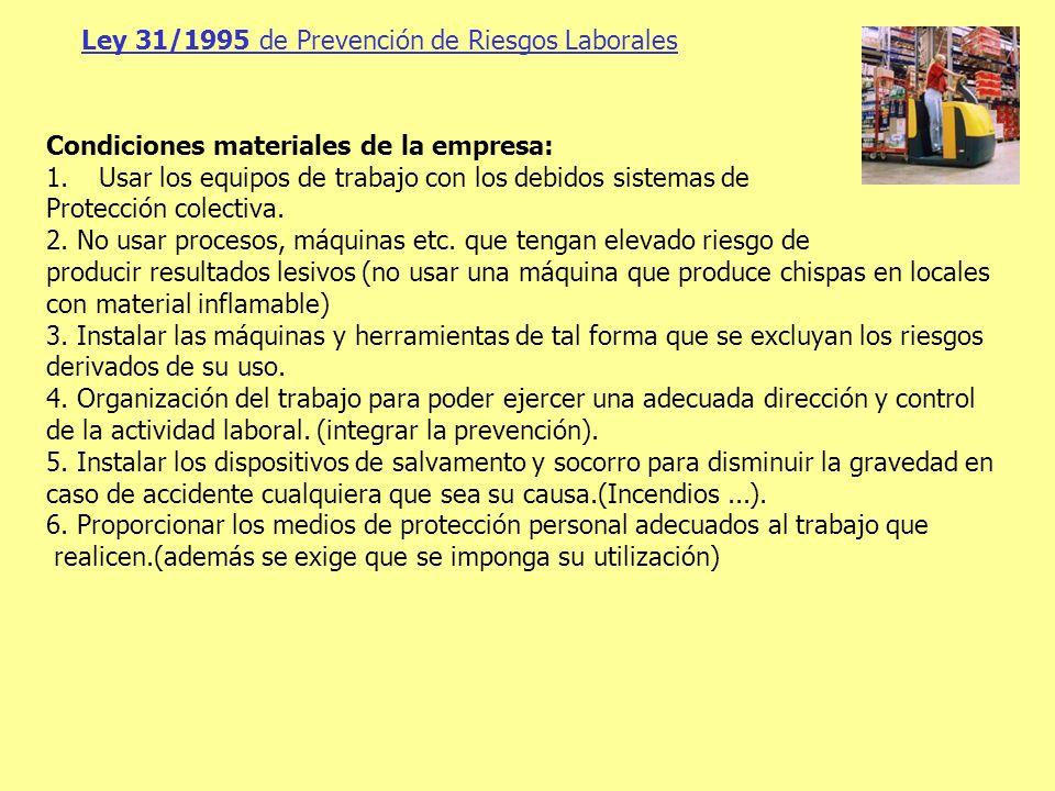 Ley 31/1995 de Prevención de Riesgos Laborales Condiciones materiales de la empresa: 1.Usar los equipos de trabajo con los debidos sistemas de Protecc