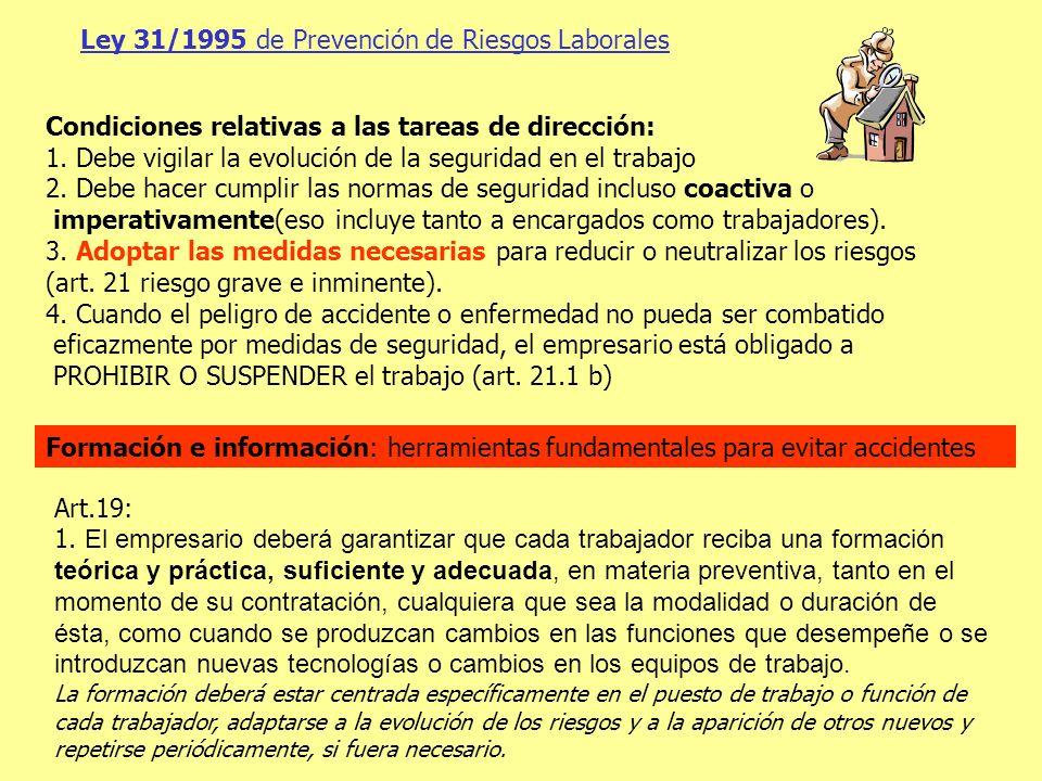 Ley 31/1995 de Prevención de Riesgos Laborales Condiciones relativas a las tareas de dirección: 1. Debe vigilar la evolución de la seguridad en el tra