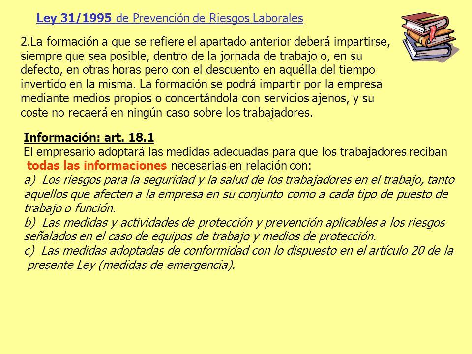 Ley 31/1995 de Prevención de Riesgos Laborales 2.La formación a que se refiere el apartado anterior deberá impartirse, siempre que sea posible, dentro