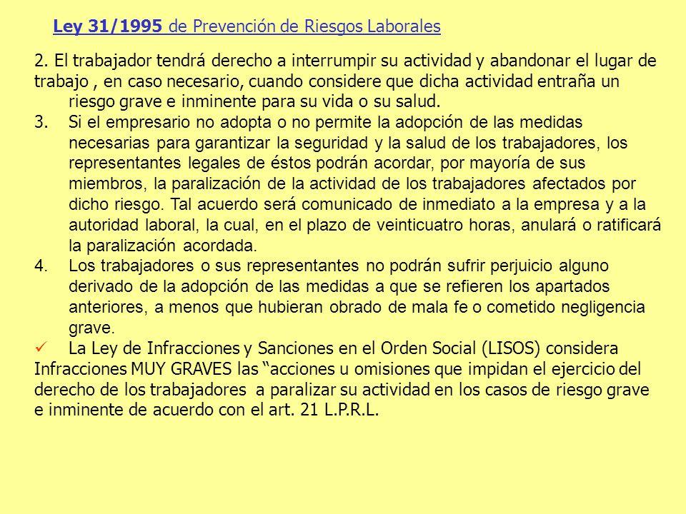 Ley 31/1995 de Prevención de Riesgos Laborales 2. El trabajador tendrá derecho a interrumpir su actividad y abandonar el lugar de trabajo, en caso nec