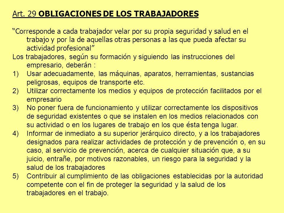 Art. 29 OBLIGACIONES DE LOS TRABAJADORES Corresponde a cada trabajador velar por su propia seguridad y salud en el trabajo y por la de aquellas otras