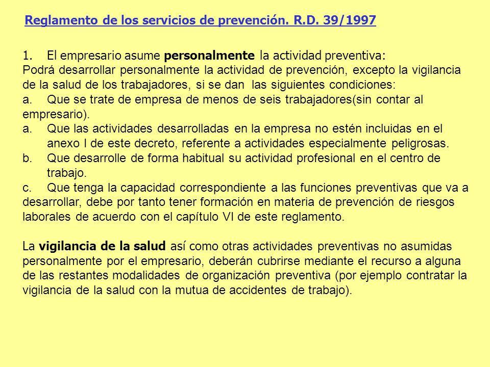 Reglamento de los servicios de prevención. R.D. 39/1997 1.El empresario asume personalmente la actividad preventiva: Podrá desarrollar personalmente l