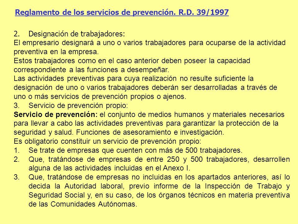Reglamento de los servicios de prevención. R.D. 39/1997 2.Designación de trabajadores: El empresario designará a uno o varios trabajadores para ocupar