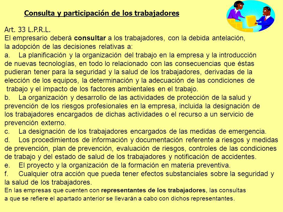 Consulta y participación de los trabajadores Art. 33 L.P.R.L. El empresario deberá consultar a los trabajadores, con la debida antelación, la adopción