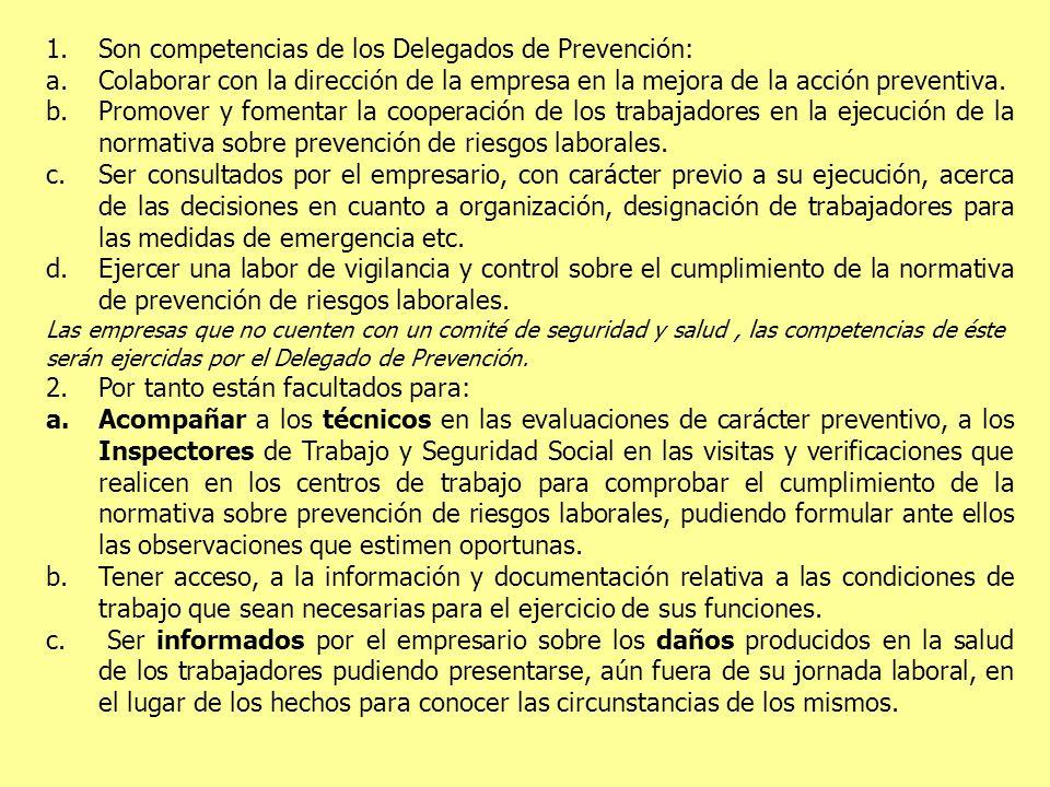 1.Son competencias de los Delegados de Prevención: a.Colaborar con la dirección de la empresa en la mejora de la acción preventiva. b.Promover y fomen