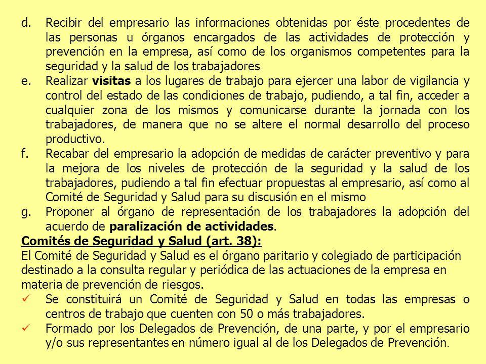 d.Recibir del empresario las informaciones obtenidas por éste procedentes de las personas u órganos encargados de las actividades de protección y prev