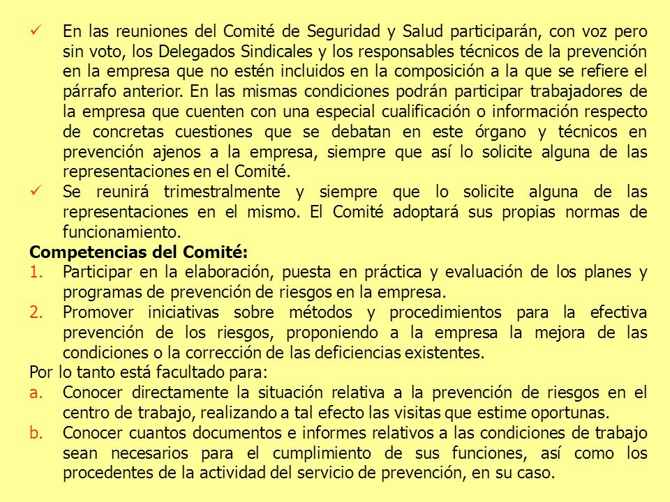 En las reuniones del Comité de Seguridad y Salud participarán, con voz pero sin voto, los Delegados Sindicales y los responsables técnicos de la preve