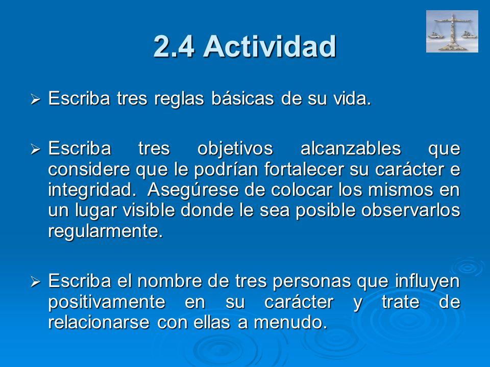 2.4 Actividad Escriba tres reglas básicas de su vida. Escriba tres reglas básicas de su vida. Escriba tres objetivos alcanzables que considere que le
