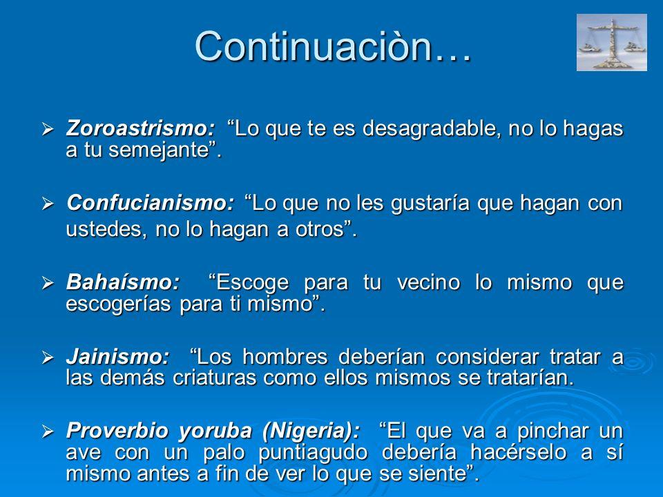 Continuaciòn… Zoroastrismo: Lo que te es desagradable, no lo hagas a tu semejante. Zoroastrismo: Lo que te es desagradable, no lo hagas a tu semejante