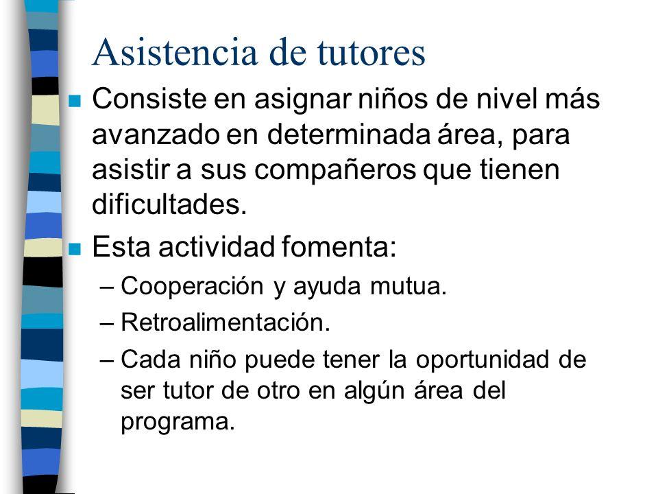 Asistencia de tutores n Consiste en asignar niños de nivel más avanzado en determinada área, para asistir a sus compañeros que tienen dificultades. n