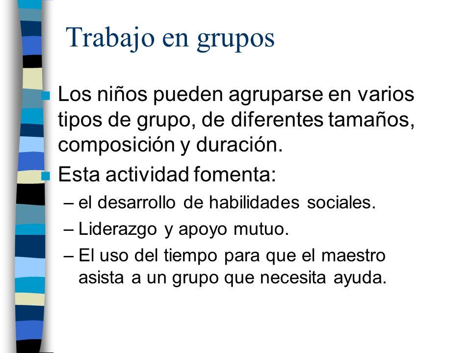 Trabajo en grupos n Los niños pueden agruparse en varios tipos de grupo, de diferentes tamaños, composición y duración. n Esta actividad fomenta: –el