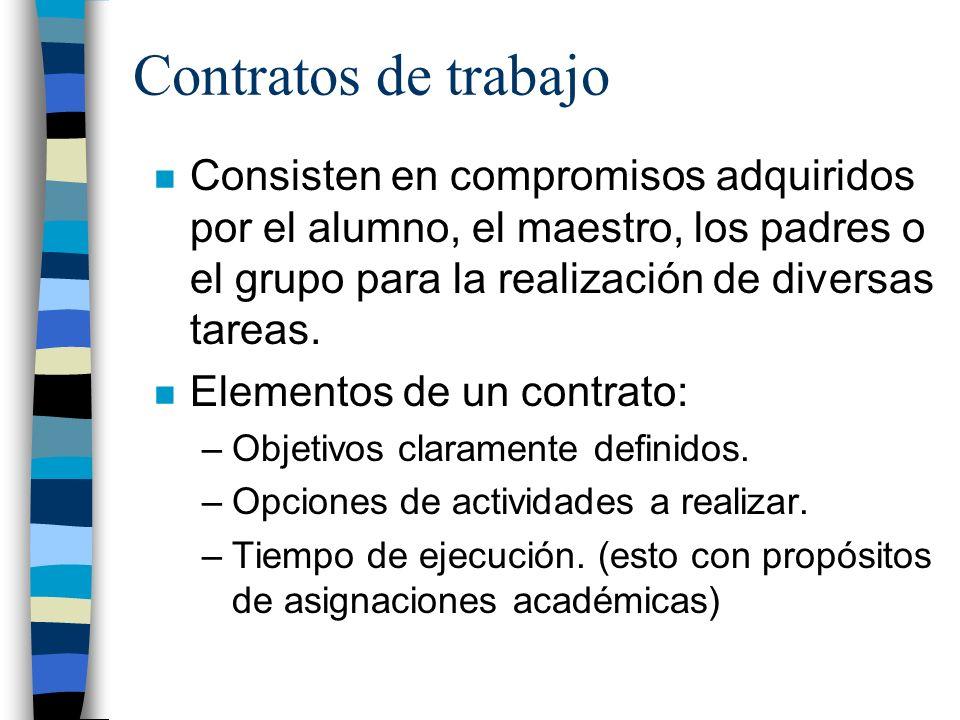 Contratos de trabajo n Consisten en compromisos adquiridos por el alumno, el maestro, los padres o el grupo para la realización de diversas tareas. n