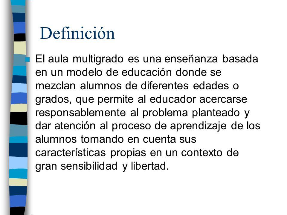 Definición n El aula multigrado es una enseñanza basada en un modelo de educación donde se mezclan alumnos de diferentes edades o grados, que permite