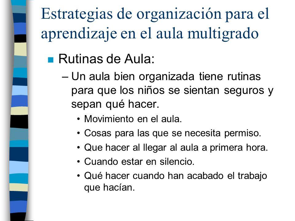 Estrategias de organización para el aprendizaje en el aula multigrado n Rutinas de Aula: –Un aula bien organizada tiene rutinas para que los niños se