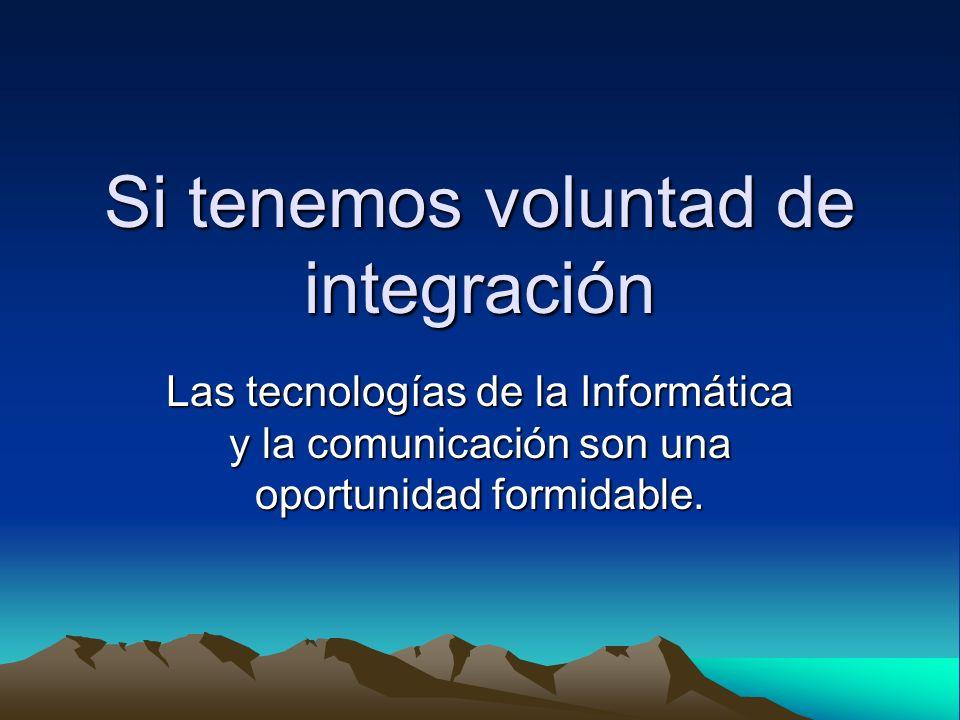 Si tenemos voluntad de integración Las tecnologías de la Informática y la comunicación son una oportunidad formidable.