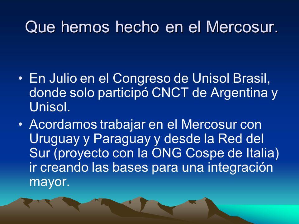 Que hemos hecho en el Mercosur. Que hemos hecho en el Mercosur. En Julio en el Congreso de Unisol Brasil, donde solo participó CNCT de Argentina y Uni