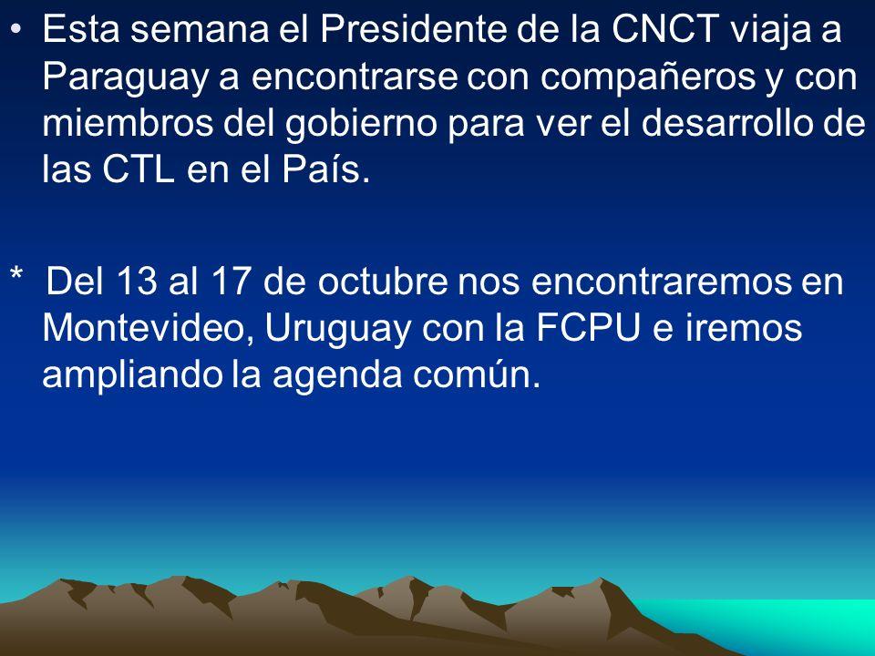 Esta semana el Presidente de la CNCT viaja a Paraguay a encontrarse con compañeros y con miembros del gobierno para ver el desarrollo de las CTL en el País.