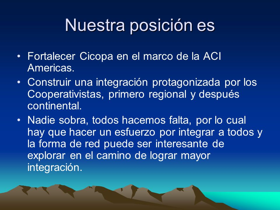 Nuestra posición es Fortalecer Cicopa en el marco de la ACI Americas. Construir una integración protagonizada por los Cooperativistas, primero regiona