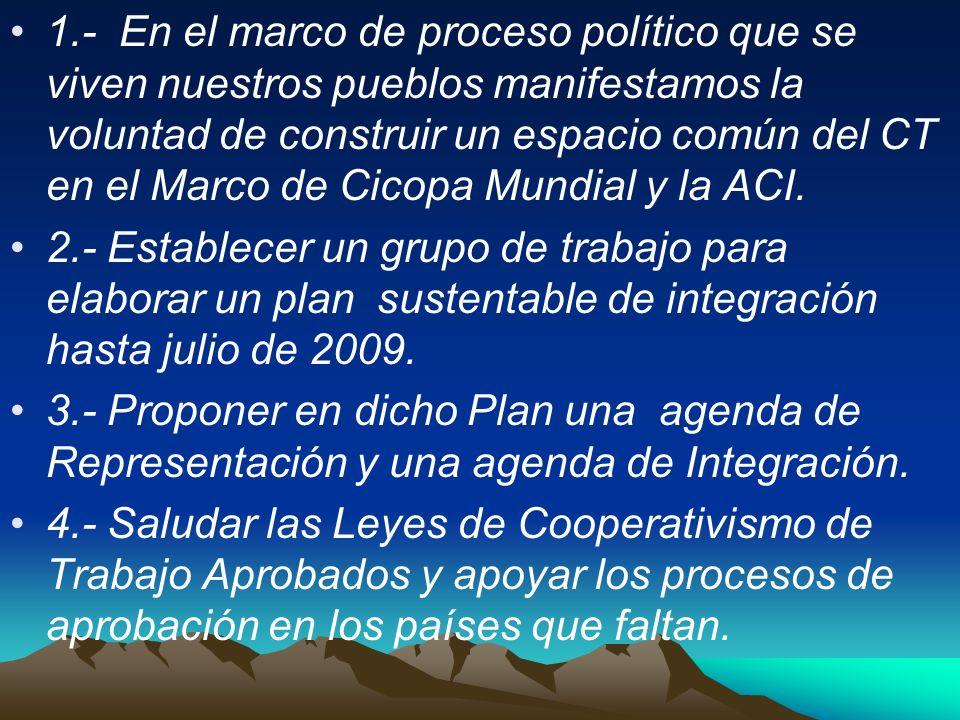 1.- En el marco de proceso político que se viven nuestros pueblos manifestamos la voluntad de construir un espacio común del CT en el Marco de Cicopa Mundial y la ACI.