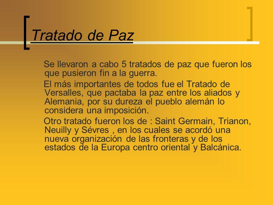 Tratado de Paz Se llevaron a cabo 5 tratados de paz que fueron los que pusieron fin a la guerra. El más importantes de todos fue el Tratado de Versall